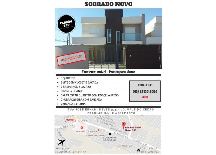 CASA/SOBRADO NOVO – JARDIM VALE DO CEDRO – zona leste-cep 86038-400 RUA JOSE ERNANI NEVES 935 – PROXIMO H.U E CONDOMINIO
