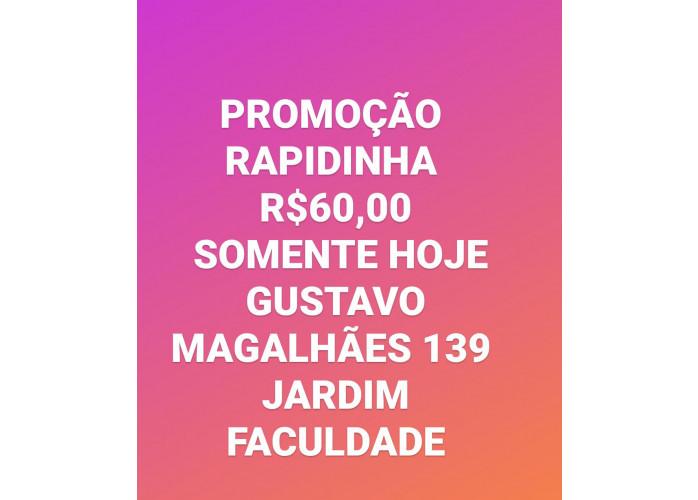 Promoção$$$ 60 Rapidinha hoje na Casa Verde!!!